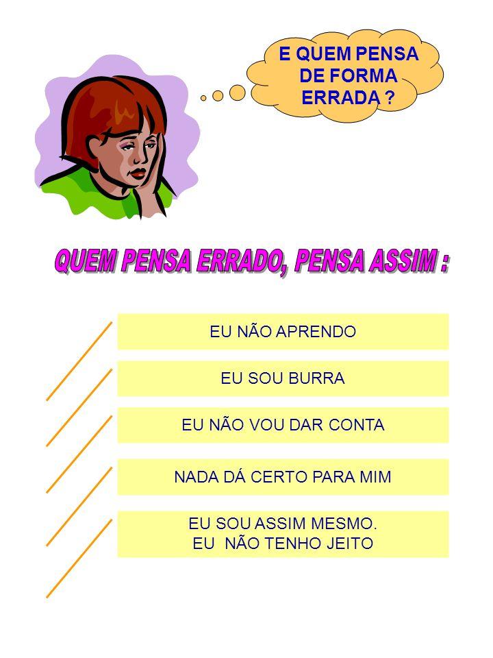 QUEM PENSA ERRADO, PENSA ASSIM :