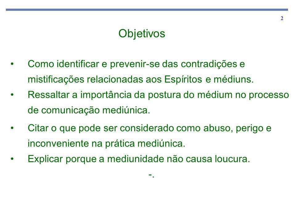 Objetivos Como identificar e prevenir-se das contradições e mistificações relacionadas aos Espíritos e médiuns.