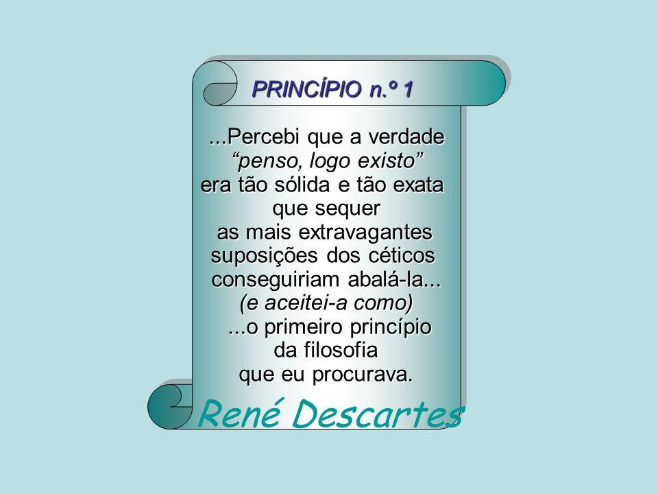 René Descartes PRINCÍPIO n.º 1 ...Percebi que a verdade