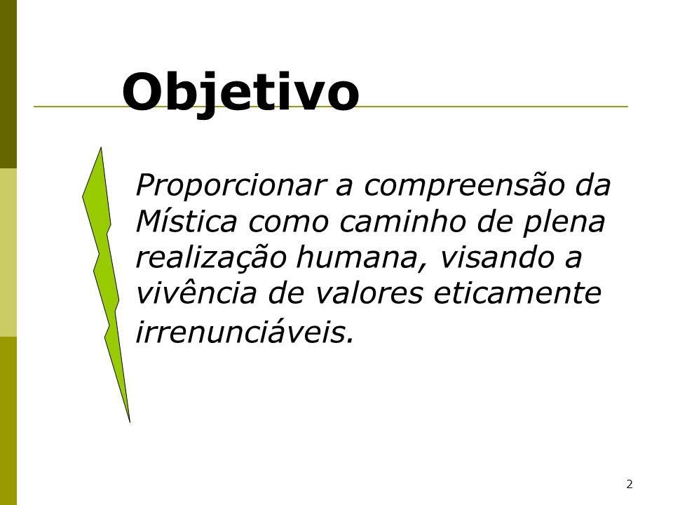 ObjetivoProporcionar a compreensão da Mística como caminho de plena realização humana, visando a vivência de valores eticamente irrenunciáveis.