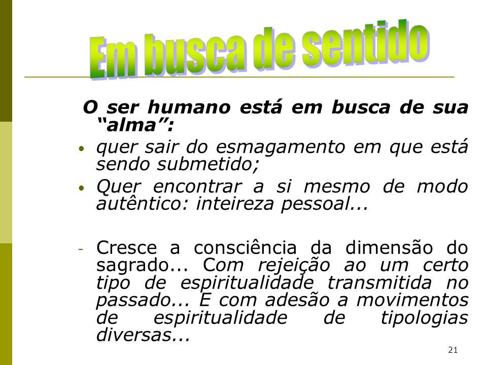 Em busca de sentido O ser humano está em busca de sua alma : quer sair do esmagamento em que está sendo submetido;
