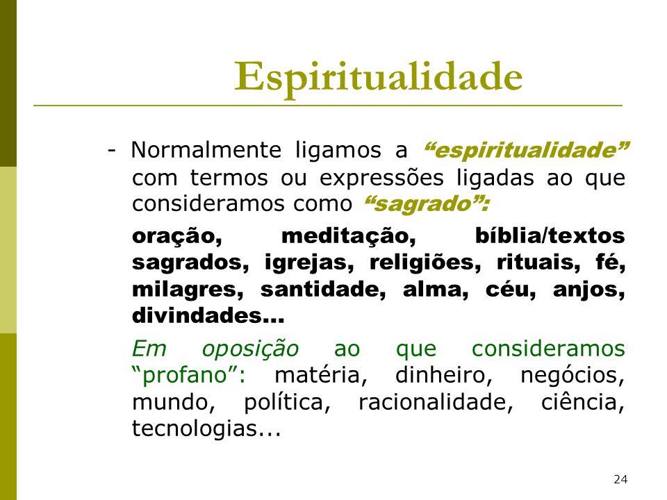 Espiritualidade - Normalmente ligamos a espiritualidade com termos ou expressões ligadas ao que consideramos como sagrado :