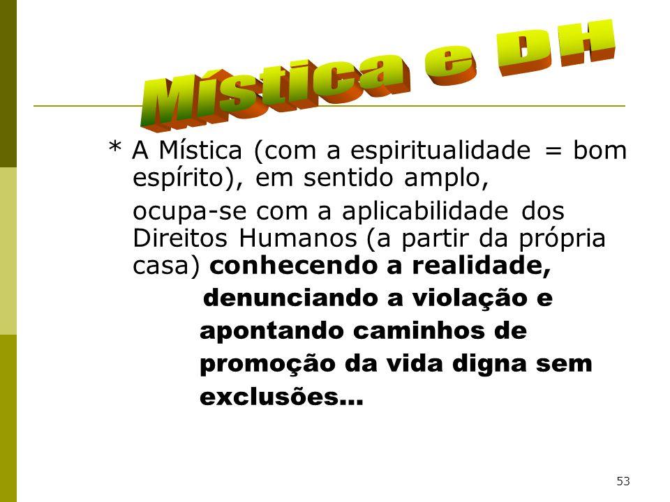 Mística e DH * A Mística (com a espiritualidade = bom espírito), em sentido amplo,