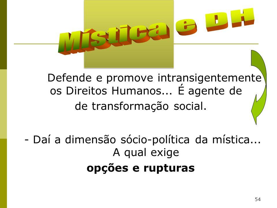 Mística e DH Defende e promove intransigentemente os Direitos Humanos... É agente de. de transformação social.