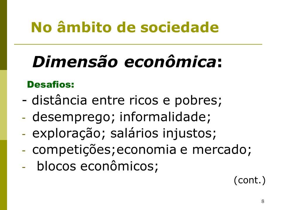 Desafios: No âmbito de sociedade - distância entre ricos e pobres;