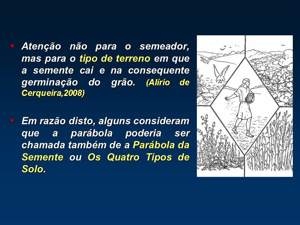Atenção não para o semeador, mas para o tipo de terreno em que a semente cai e na consequente germinação do grão. (Alírio de Cerqueira,2008)