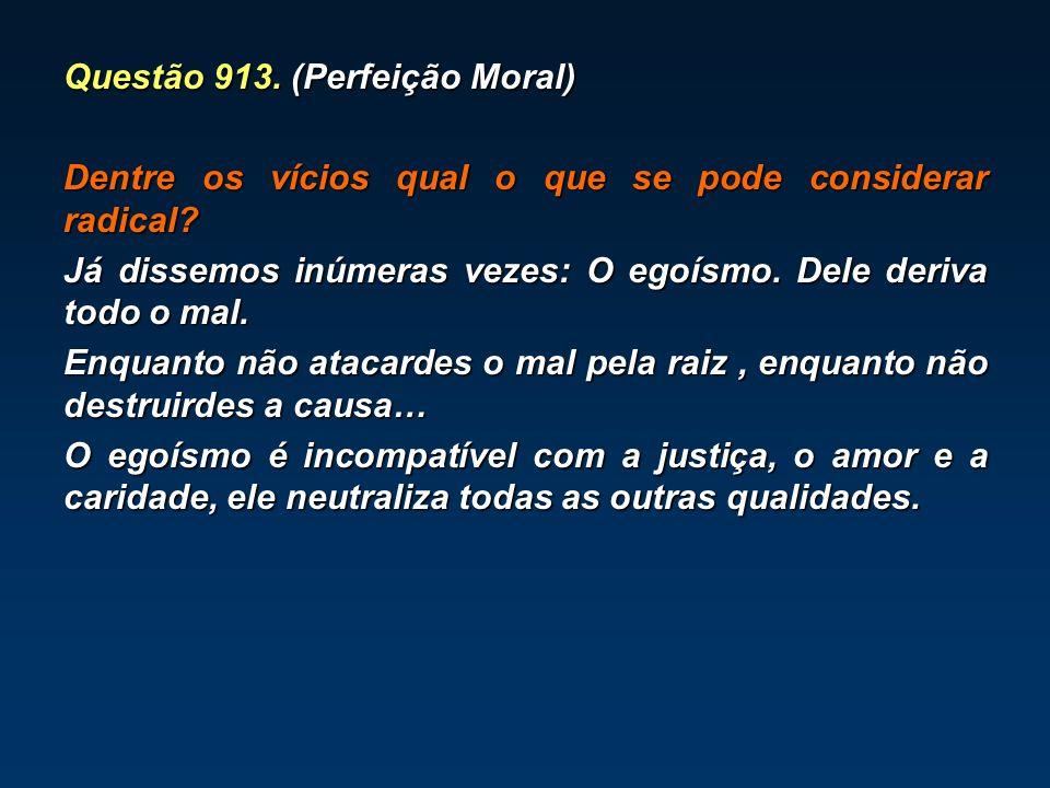 Questão 913.(Perfeição Moral) Dentre os vícios qual o que se pode considerar radical.