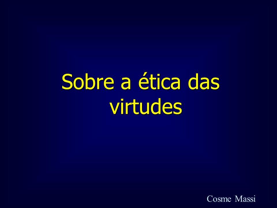 Sobre a ética das virtudes