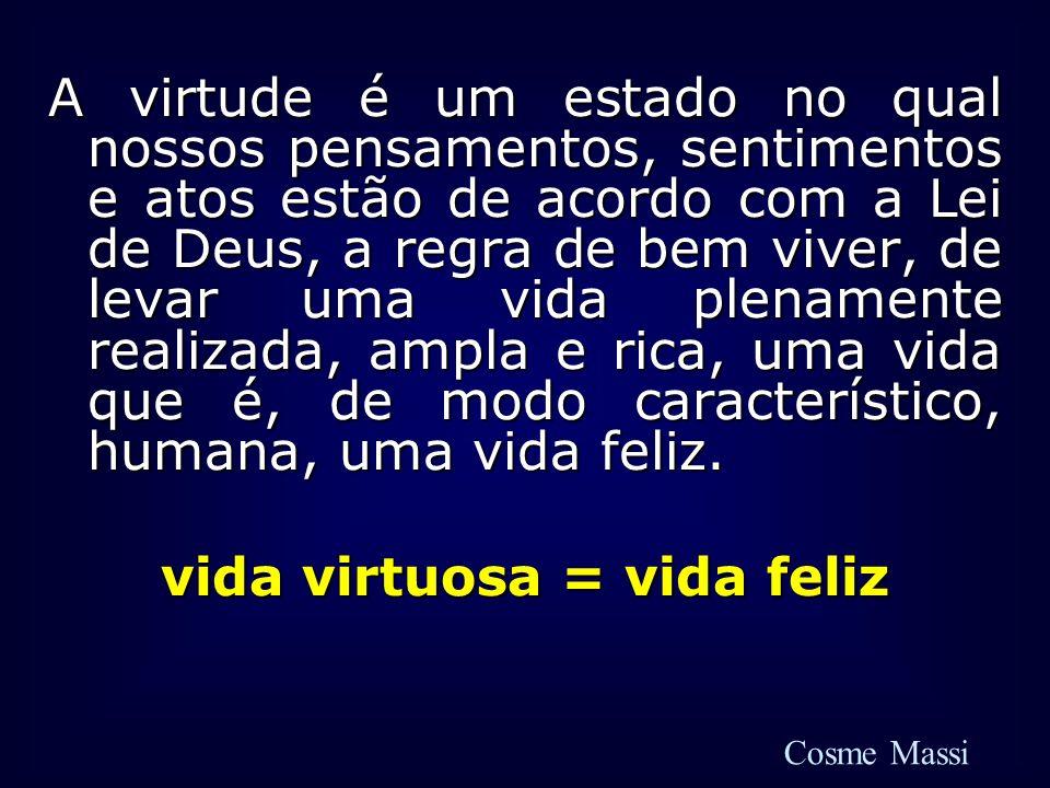 vida virtuosa = vida feliz