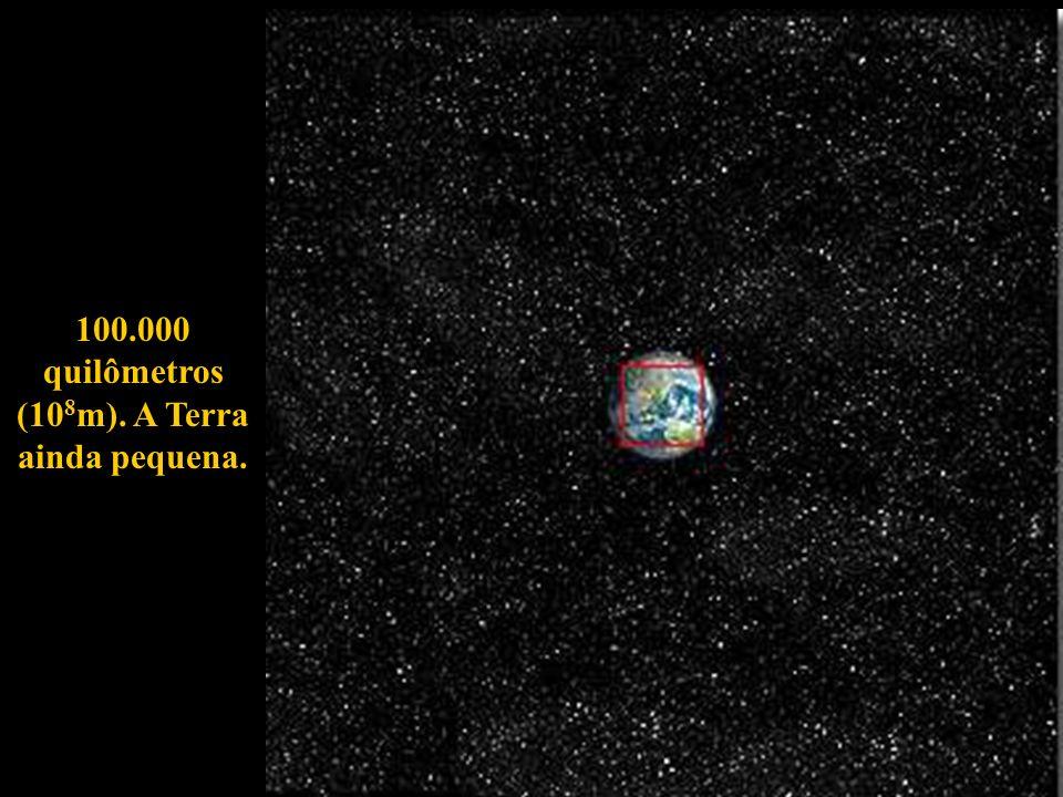 100.000 quilômetros (108m). A Terra ainda pequena.