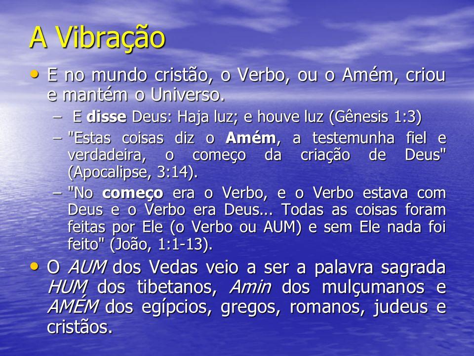 A Vibração E no mundo cristão, o Verbo, ou o Amém, criou e mantém o Universo. E disse Deus: Haja luz; e houve luz (Gênesis 1:3)