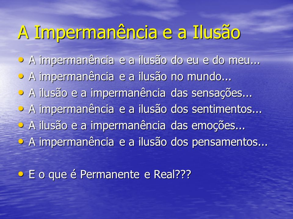 A Impermanência e a Ilusão