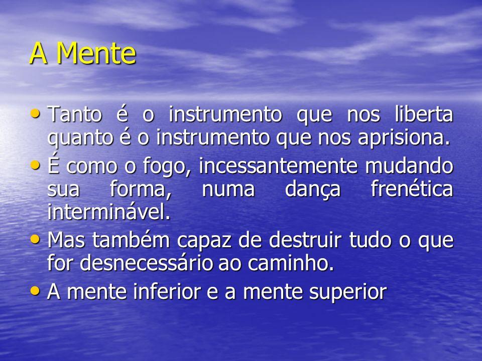 A Mente Tanto é o instrumento que nos liberta quanto é o instrumento que nos aprisiona.