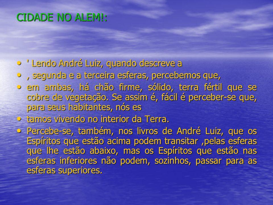 CIDADE NO ALEM!: Lendo André Luiz, quando descreve a