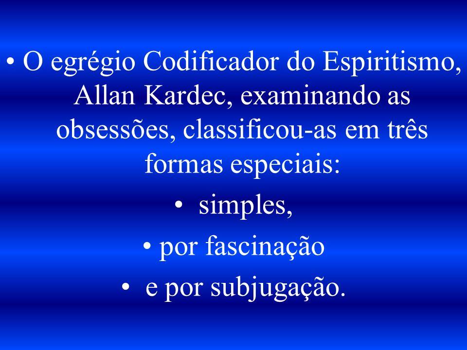 O egrégio Codificador do Espiritismo, Allan Kardec, examinando as obsessões, classificou-as em três formas especiais: