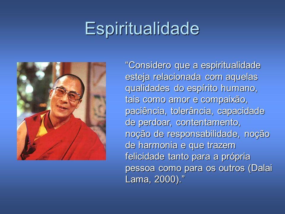 Espiritualidade Considero que a espiritualidade esteja relacionada com aquelas. qualidades do espírito humano, tais como amor e compaixão,