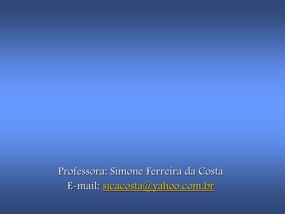 Professora: Simone Ferreira da Costa E-mail: sicacosta@yahoo.com.br