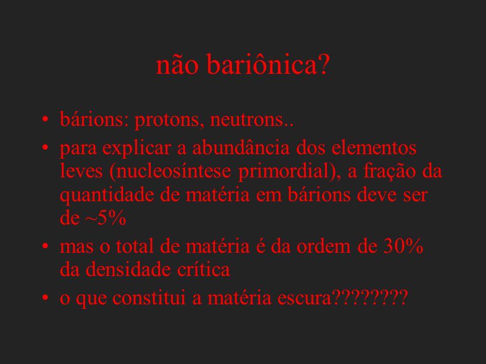 não bariônica bárions: protons, neutrons..