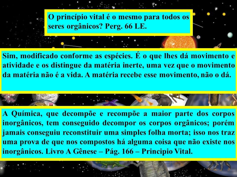 O princípio vital é o mesmo para todos os seres orgânicos Perg. 66 LE.