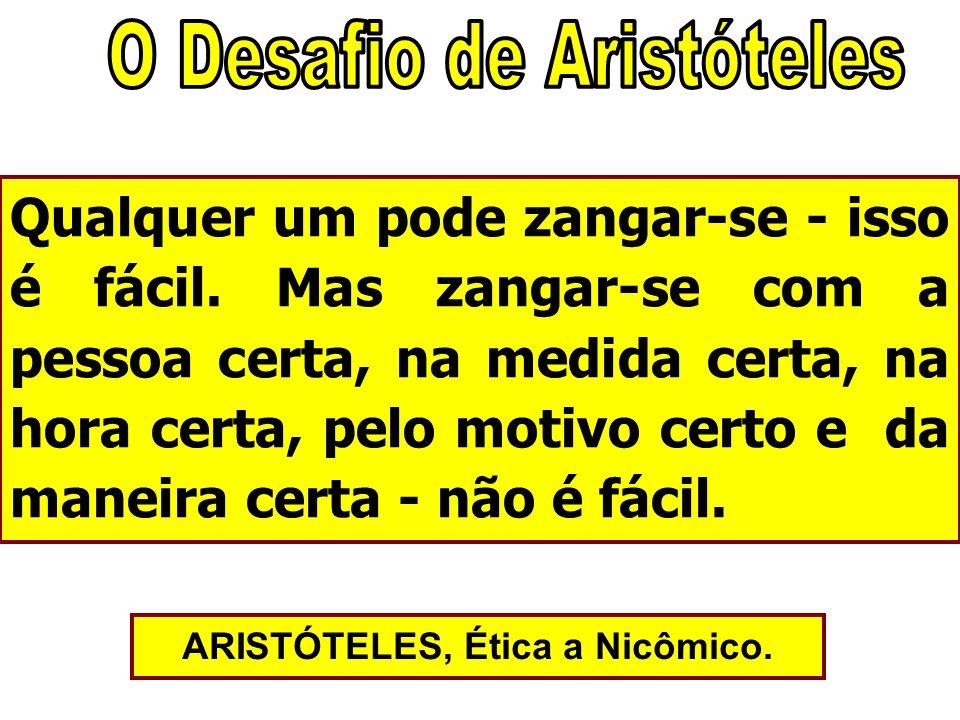 O Desafio de Aristóteles ARISTÓTELES, Ética a Nicômico.