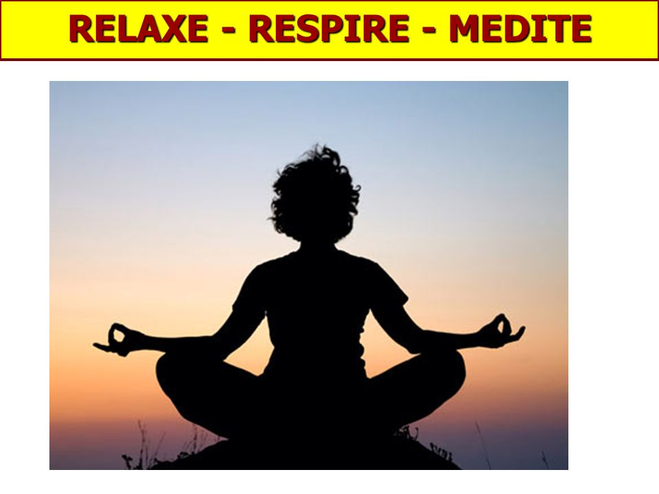 RELAXE - RESPIRE - MEDITE