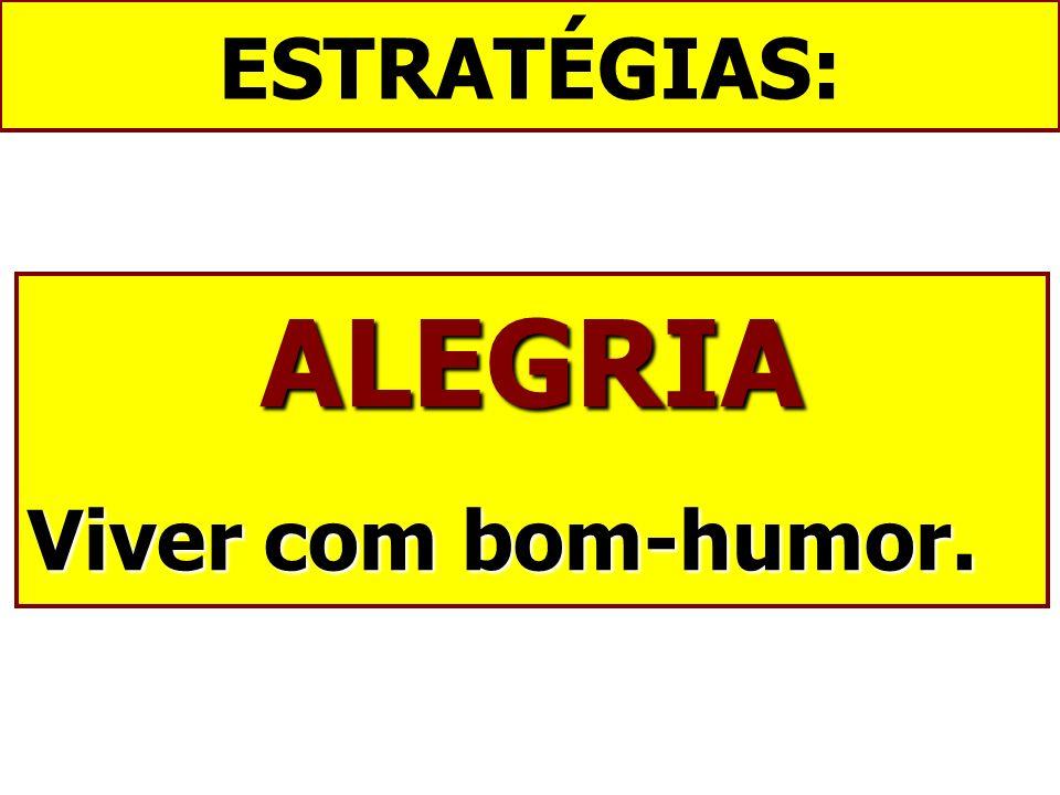 ESTRATÉGIAS: ALEGRIA Viver com bom-humor.
