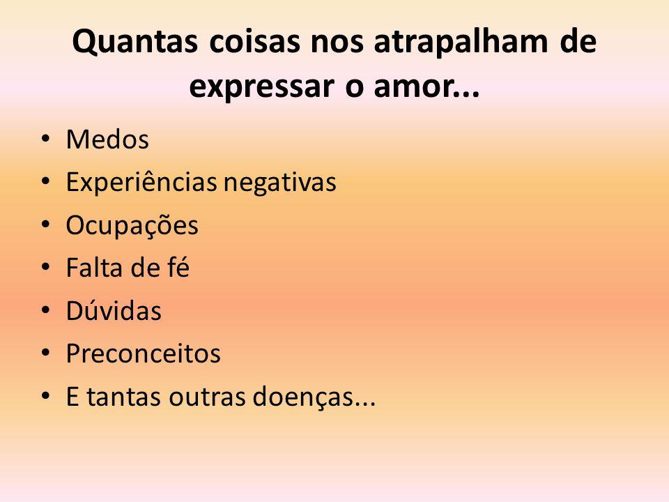 Quantas coisas nos atrapalham de expressar o amor...