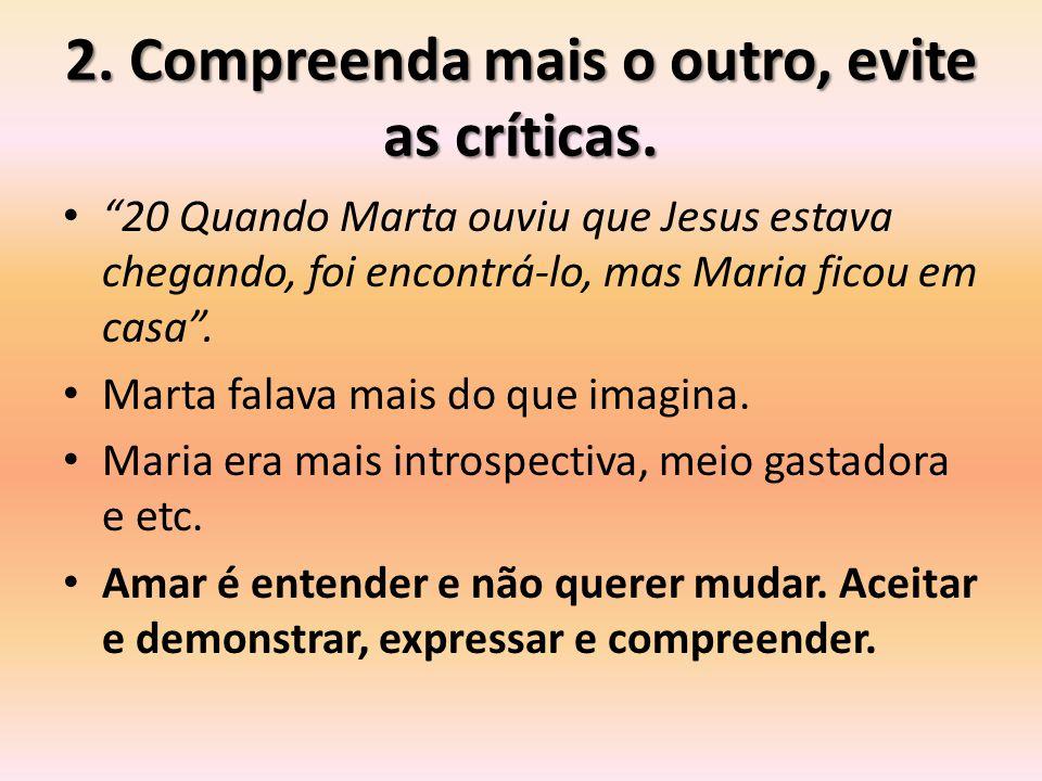 2. Compreenda mais o outro, evite as críticas.