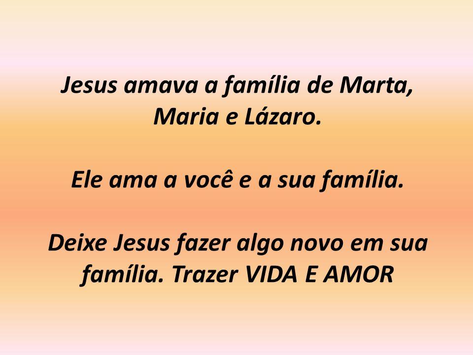 Jesus amava a família de Marta, Maria e Lázaro