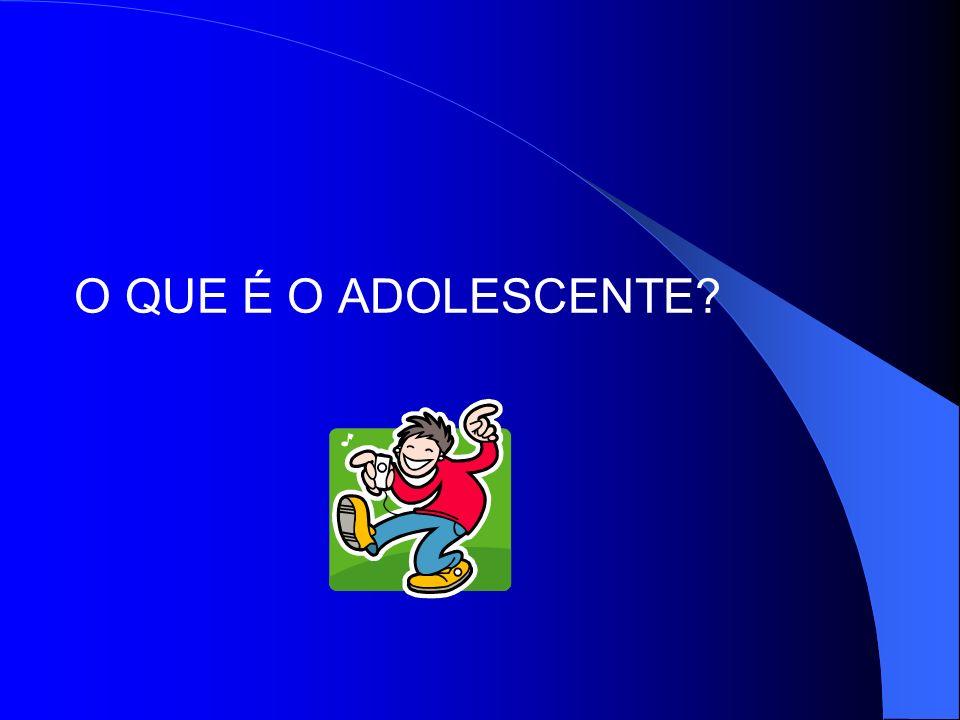 O QUE É O ADOLESCENTE