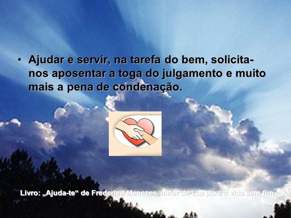 Ajudar e servir, na tarefa do bem, solicita-nos aposentar a toga do julgamento e muito mais a pena de condenação.