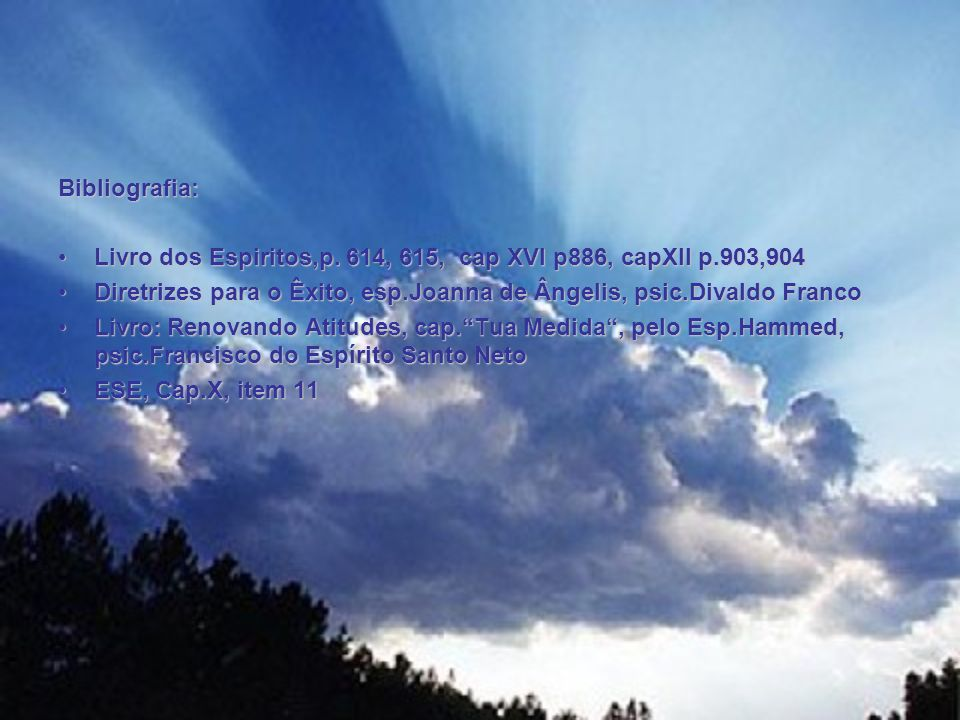 Bibliografia: Livro dos Espiritos,p. 614, 615, cap XVI p886, capXII p.903,904. Diretrizes para o Êxito, esp.Joanna de Ângelis, psic.Divaldo Franco.