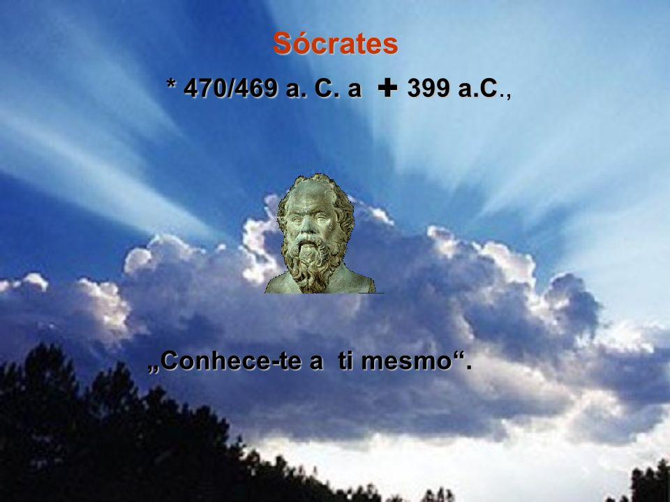 """Sócrates * 470/469 a. C. a  399 a.C., """"Conhece-te a ti mesmo ."""