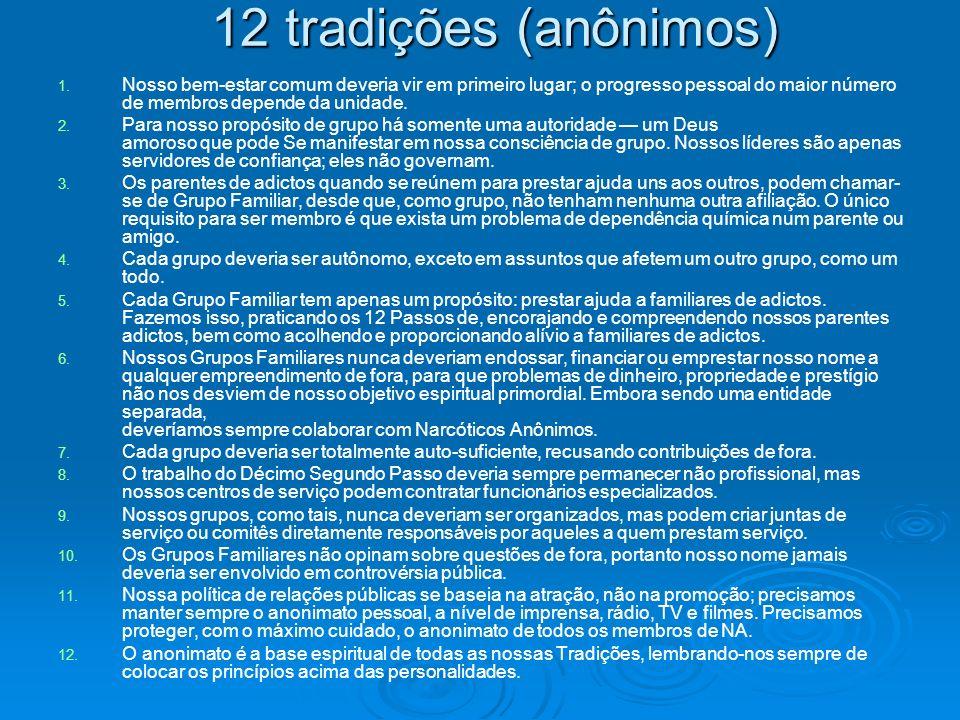 12 tradições (anônimos) Nosso bem-estar comum deveria vir em primeiro lugar; o progresso pessoal do maior número de membros depende da unidade.