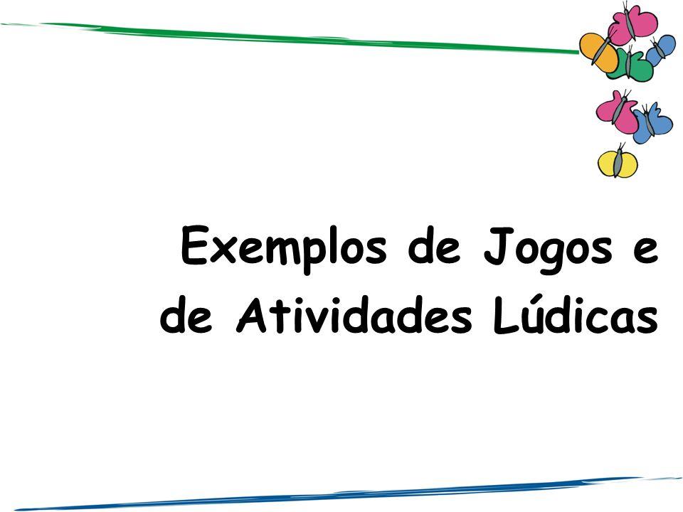 Exemplos de Jogos e de Atividades Lúdicas