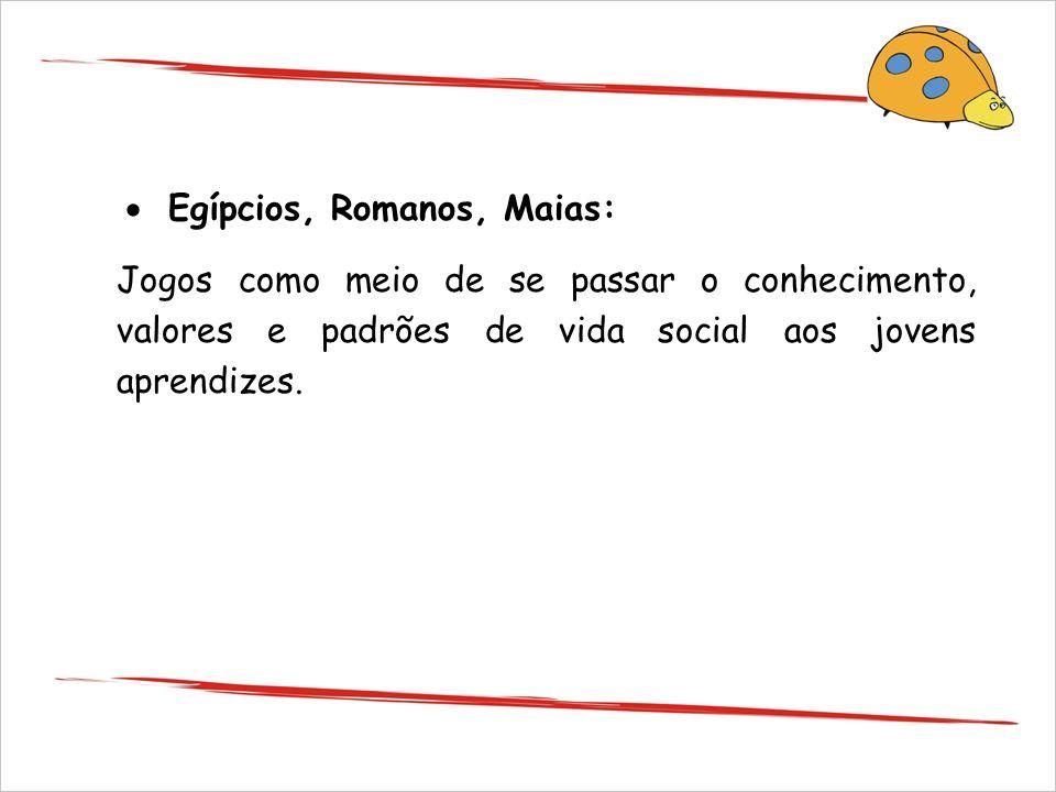 · Egípcios, Romanos, Maias: