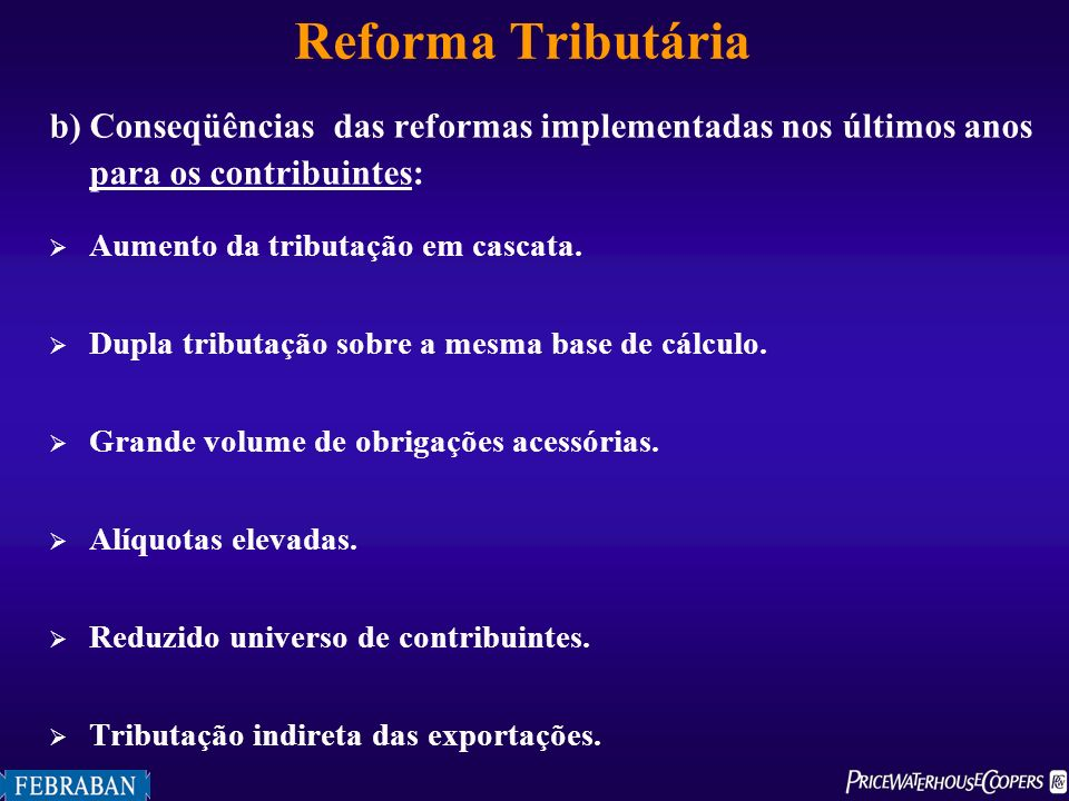 Reforma Tributária b) Conseqüências das reformas implementadas nos últimos anos para os contribuintes: