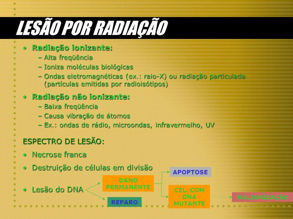 LESÃO POR RADIAÇÃO Radiação ionizante: Radiação não ionizante: