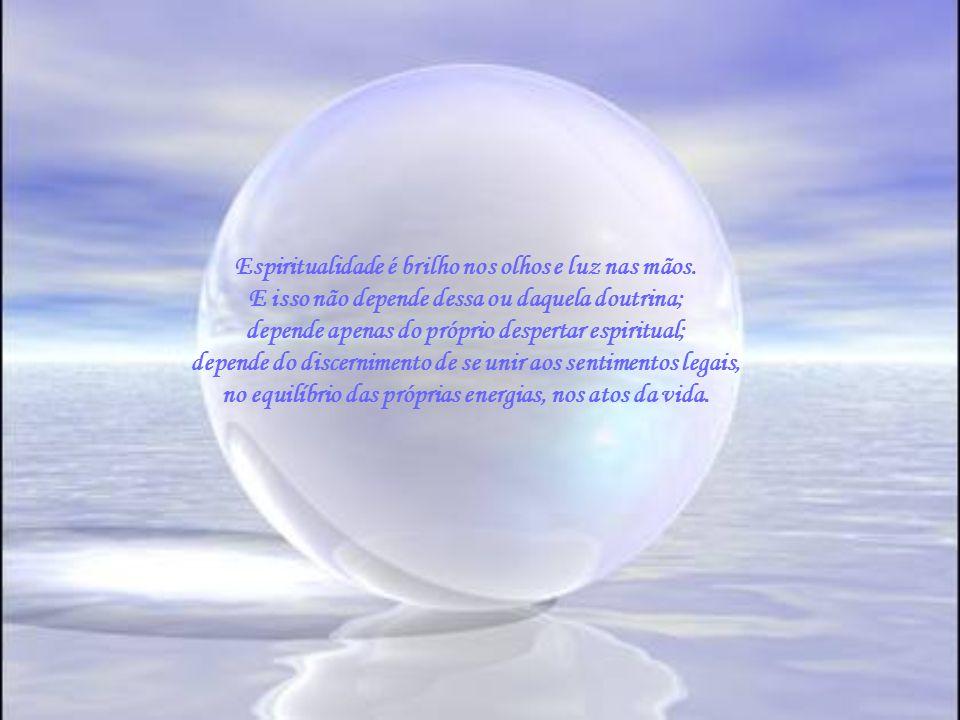 Espiritualidade é brilho nos olhos e luz nas mãos.