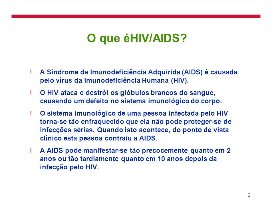 3/25/2017 O que éHIV/AIDS A Síndrome da Imunodeficiência Adquirida (AIDS) é causada pelo vírus da Imunodeficiência Humana (HIV).