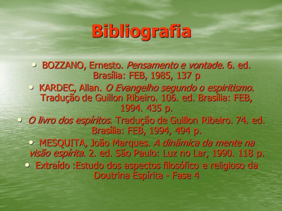Bibliografia BOZZANO, Ernesto. Pensamento e vontade. 6. ed. Brasília: FEB, 1985, 137 p.