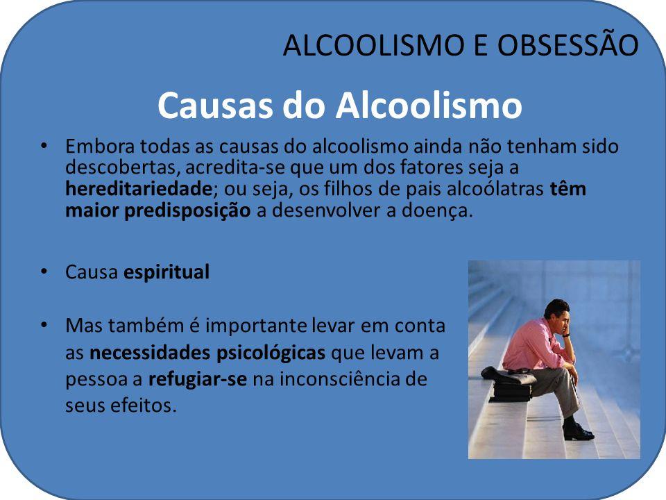 Causas do Alcoolismo ALCOOLISMO E OBSESSÃO