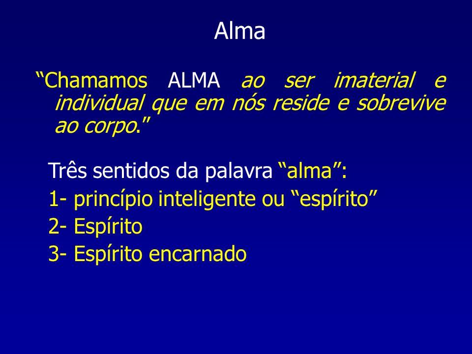 Alma Chamamos ALMA ao ser imaterial e individual que em nós reside e sobrevive ao corpo. Três sentidos da palavra alma :