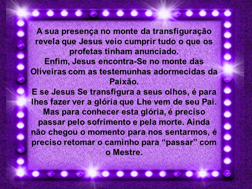 A sua presença no monte da transfiguração revela que Jesus veio cumprir tudo o que os profetas tinham anunciado.