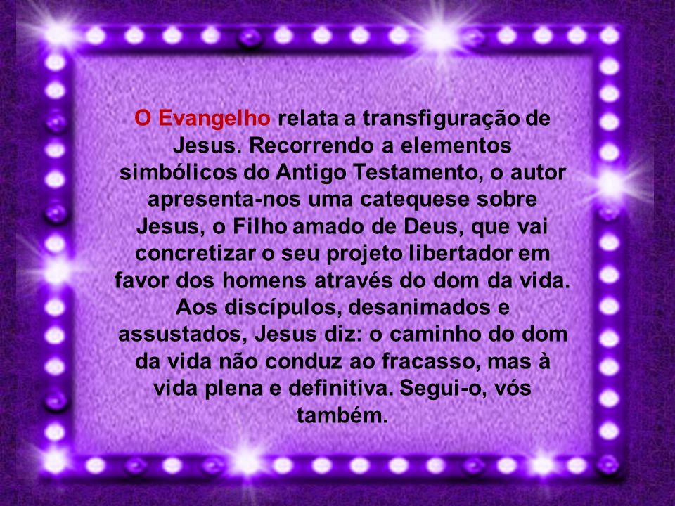 O Evangelho relata a transfiguração de Jesus
