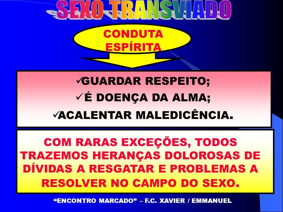 SEXO TRANSVIADO CONDUTA ESPÍRITA GUARDAR RESPEITO; É DOENÇA DA ALMA;