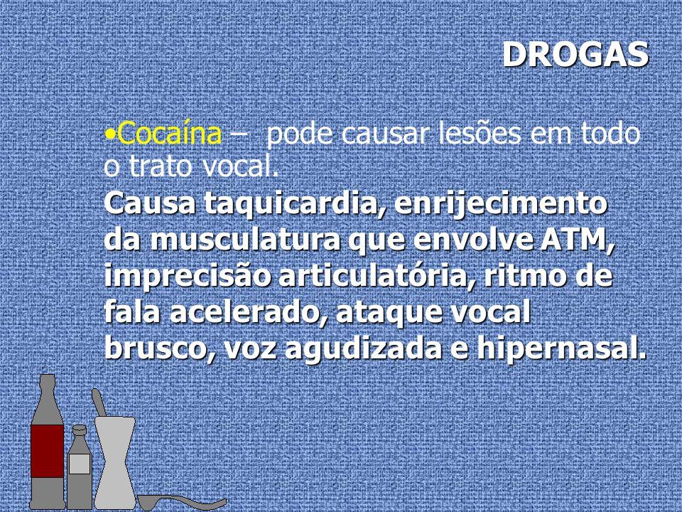 DROGAS Cocaína – pode causar lesões em todo o trato vocal.