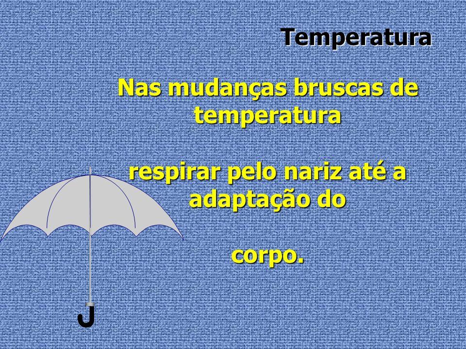 Nas mudanças bruscas de temperatura