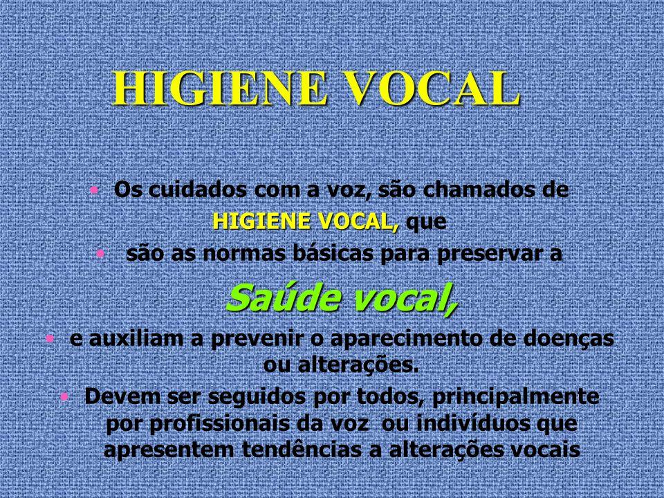 HIGIENE VOCAL Saúde vocal, Os cuidados com a voz, são chamados de