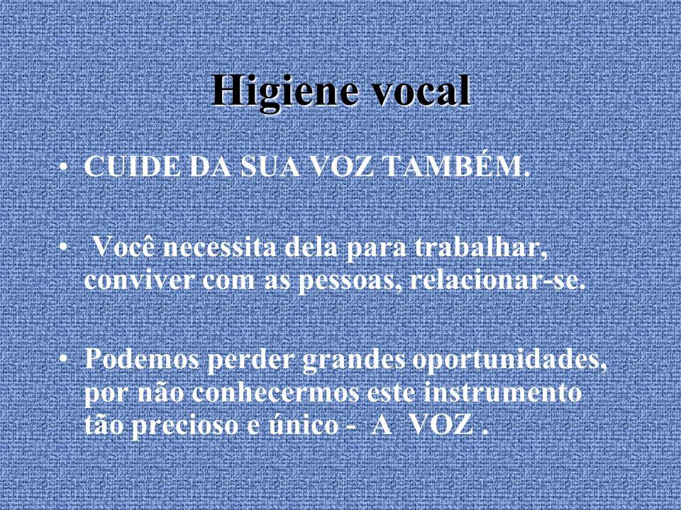 Higiene vocal CUIDE DA SUA VOZ TAMBÉM.